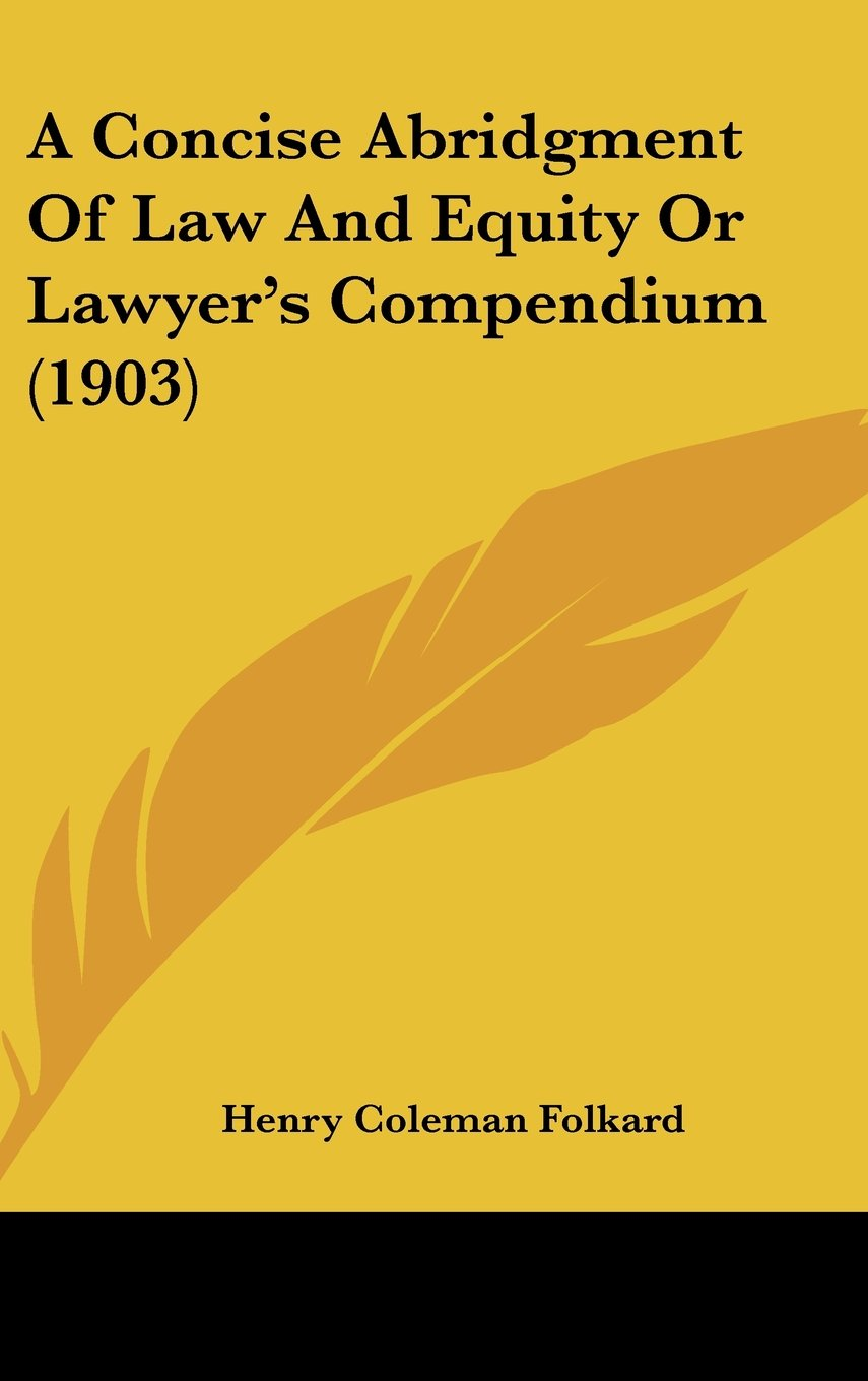 Read Online A Concise Abridgment Of Law And Equity Or Lawyer's Compendium (1903) PDF