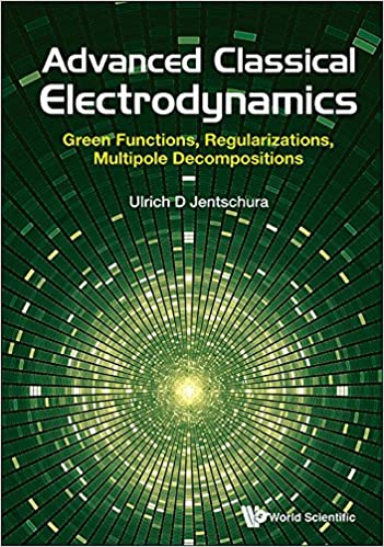 Advanced classical electrodynamicsgreen functions regularizations advanced classical electrodynamicsgreen functions regularizations multipole decompositions kindle edition fandeluxe