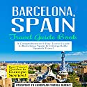 Barcelona, Spain: Travel Guide Book - A Comprehensive 5-Day Travel Guide to Barcelona, Spain & Unforgettable Spanish Travel: Best Travel Guides to Europe Series, Volume 10 Audiobook by  Passport to European Travel Guides Narrated by Colin Fluxman