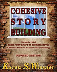Cohesive Story Building: (formerly titled FROM FIRST DRAFT TO FINISHED NOVEL {A Writer's Guide to Cohesive Story Building})