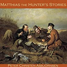 Matthias the Hunter's Stories: Folk Tales from Norway Audiobook by Peter Christen Asbjörnsen Narrated by Cathy Dobson