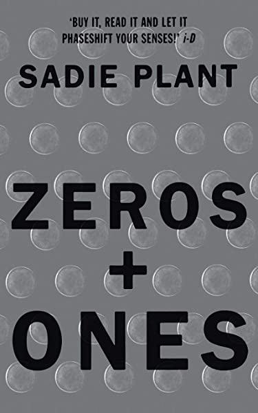 Zeros And Ones Digital Women And The New Technoculture Plant Sadie 9781857026986 Amazon Com Books