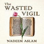 The Wasted Vigil | Nadeem Aslam