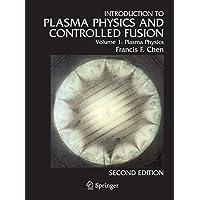 Introduction to plasma physics and controlled fusion. Volume 1, Plasma physics