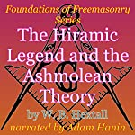 The Hiramic Legend and the Ashmolean Theory: Foundations of Freemasonry Series | W. B. Hextall