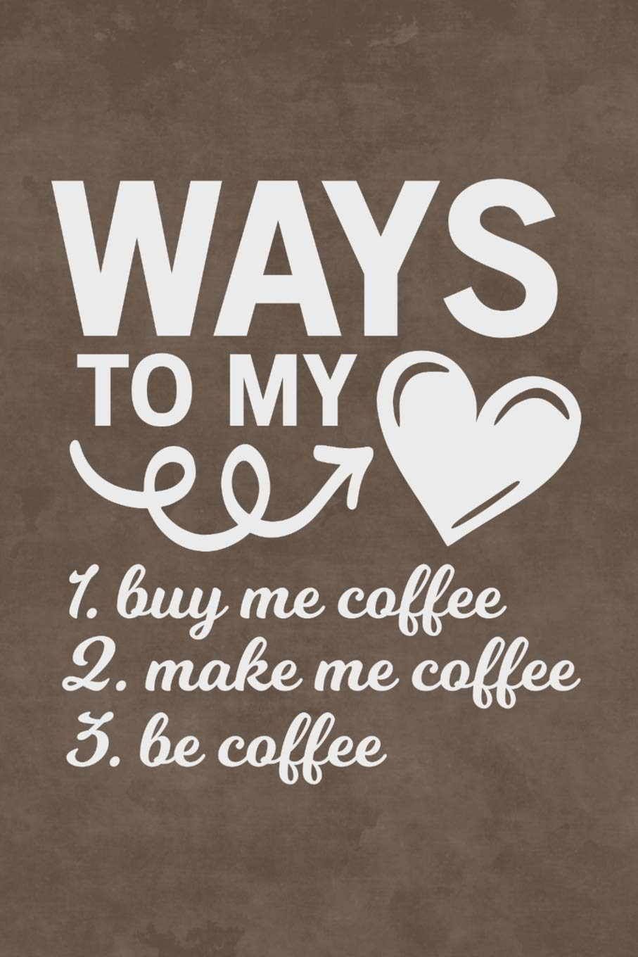 Coffee Journal Ways To My Heart Notebook Journal With Funny Coffee Quote 6 X 9 Diary Machelle Isabella 9781095424100 Amazon Com Books