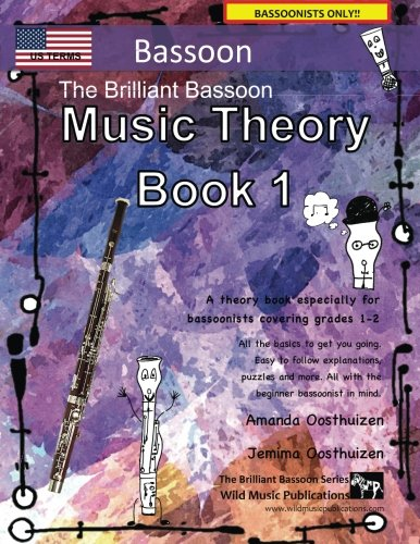Book 1 Bassoon Music (The Brilliant Bassoon Music Theory Book 1 - US Terms: A music theory book especially for bassoonists with easy to follow explanations, puzzles, and more. All you need to know for bassoon grades 1-2.)