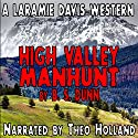 High Valley Manhunt: Laramie Davis Chronicles, Book 1 Audiobook by B S Dunn Narrated by Theo Holland