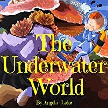 The Underwater World: ( Bedtime Story / Picture Book for kids ) Audiobook by Angela Lake Narrated by Tiffany Marz