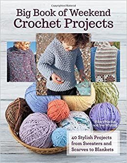 Big Book Of Weekend Crochet Projects Hilary Mackin Sue Whiting