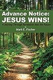 Advance Notice: Jesus Wins!, Mark Fischer, 1480264032