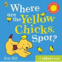 Where are the Yellow Chicks, Spot?: A colours book with felt flaps