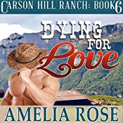 Dying for Love: Carson Hill Ranch, Book 6 | Amelia Rose