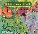 Field to Market 2013 Deluxe Wall Calendar, Sherri Buck Baldwin, 1449416926