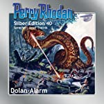Dolan-Alarm (Perry Rhodan Silber Edition 40) | H. G. Ewers,William Voltz,Clark Darlton,Hans Kneifel