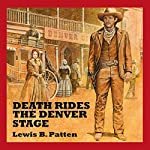 Death Rides the Denver Stage | Lewis B. Patten