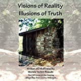 Visions of Reality Illusions of Truth, Michele Vachon Beaudin, 0982687710