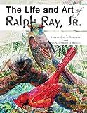 The Life and Art of Ralph Ray, Jr, Robert David Tompkins and Donald Robert Beagle, 1441529136
