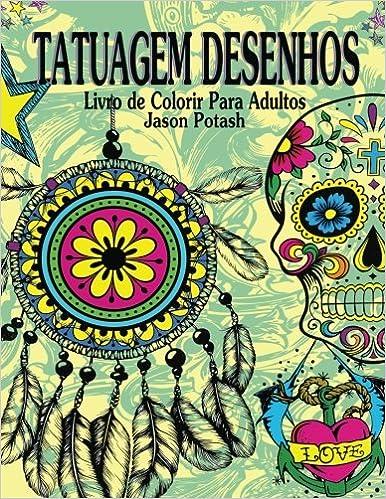 Buy Tatuagem Desenhos Livro De Colorir Para Adultos O Alivio De