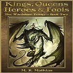 Kings, Queens, Heroes & Fools: The Wardstone Trilogy, Book Two | M. R. Mathias