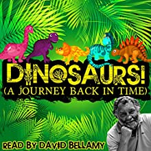 Dinosaurs! (A Journey Back in Time) Audiobook by Robert Howes, Tim De Jongh Narrated by David Bellamy