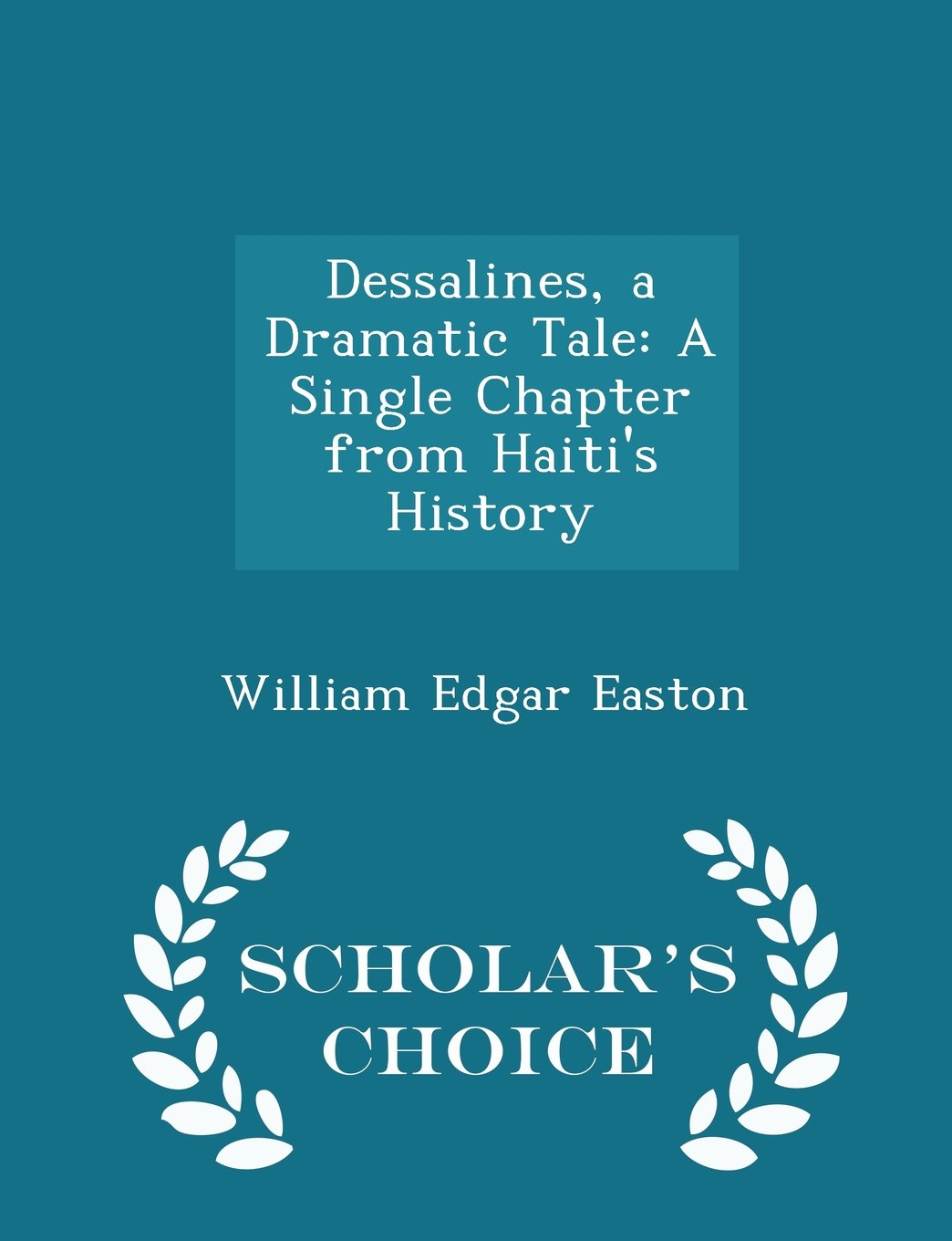 Dessalines, a Dramatic Tale: A Single Chapter from Haiti's History - Scholar's Choice Edition