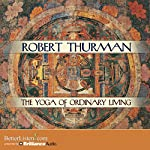 The Yoga of Ordinary Living | Robert Thurman