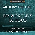 Dr Wortle's School Audiobook by Anthony Trollope Narrated by Timothy West