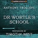 Dr Wortle's School Hörbuch von Anthony Trollope Gesprochen von: Timothy West