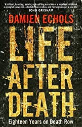 Life After Death: Eighteen Years on Death Row by Echols, Damien (2014) Paperback