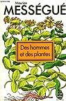 Des hommes et des plantes. par Maurice. Messegue