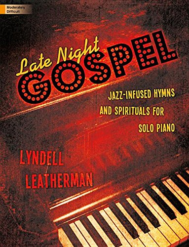 Late Night Gospel: Jazz-Infused Hymns and Spirituals for Solo Piano