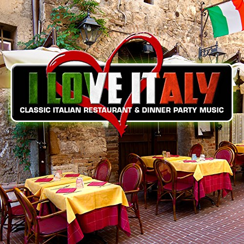 I Love Italy: Classic Italian Restaurant and Dinner Party Music