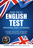 Pass the B1 English Test: Speaking and Listening.: An Essential Guide to British Citizenship/Indefinite Leave to Remain (The British Citizen Series Book 3)