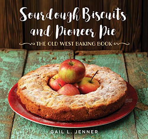 Sourdough Biscuits and Pioneer Pies: The Old West Baking Book by Gail Jenner