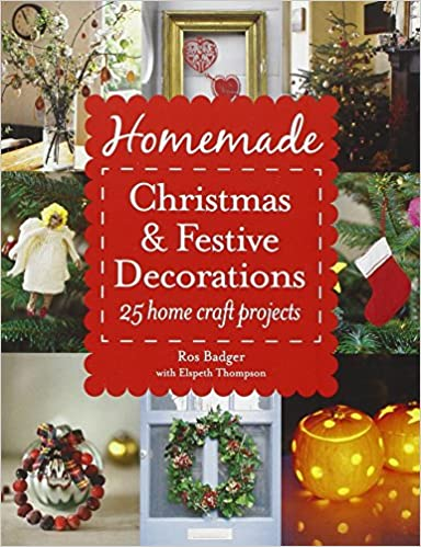 homemade christmas festive decorations 25 home craft projects ros badger elspeth thompson 9780007489558 amazoncom books