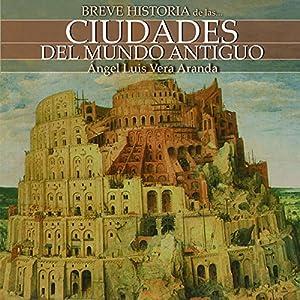 Breve historia de las ciudades del mundo antiguo Audiobook