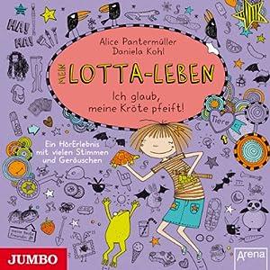 Mein Lotta-Leben: Ich glaub, meine Kröte pfeift! Hörbuch