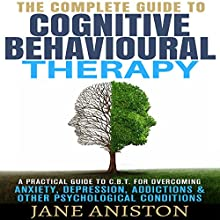 Cognitive Behavioral Therapy (CBT): A Complete Guide to Cognitive Behavioral Therapy Audiobook by Jane Aniston Narrated by Lesley Ann Fogle