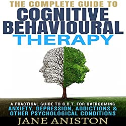 Cognitive Behavioral Therapy (CBT): A Complete Guide to Cognitive Behavioral Therapy