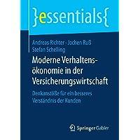 Moderne Verhaltensökonomie in der Versicherungswirtschaft: Denkanstöße für ein besseres Verständnis der Kunden (essentials)