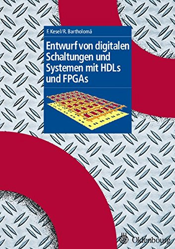 Entwurf von digitalen Schaltungen und Systemen mit HDLs und FPGAs: Einführung mit VHDL und SystemC (Grundlage E- u. I-Technik, Band 1)