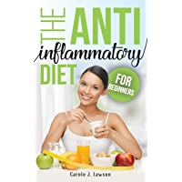 THE ANTI-INFLAMMATORY DIET FOR BEGINNERS: The Step-By-Step Guide to Prevent Cancer...