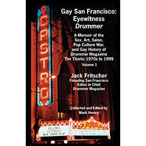 Gay San Francisco: Eyewitness Drummer - A Memoir of the Sex, Art, Salon, Pop Culture War, and Gay History of Drummer…