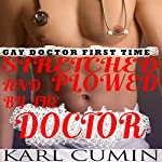Gay Doctor First Time: Stretched and Plowed by the Doctor: Gay Taboo MM Erotica | Karl Cumin
