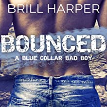 Bounced: A Blue Collar Bad Boy Romance: Blue Collar Bad Boys Audiobook by Brill Harper Narrated by Lisa Zimmerman, Kale Williams
