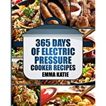Pressure Cooker: 365 Days of Electric Pressure Cooker Recipes (Pressure Cooker, Pressure Cooker Recipes, Pressure Cooker Cookbook, Electric Pressure Cooker Books, Instant Pot Pressure Cooker Cookbook)