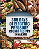 Pressure Cooker: 365 Days of Electric Pressure Cooker Recipes...