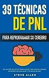 PNL - 39 Técnicas, Patrones y Estrategias de Programación Neurolinguistica para cambiar su vida y la de los demás: Las…