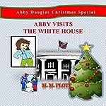 Abby Visits the White House : Abby Douglas Christmas Special | M M Plott